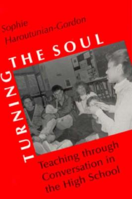 Turning the Soul: Teaching through Conversation in the High School, Haroutunian-Gordon, Sophie