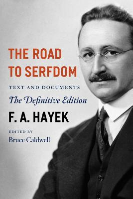 The Road to Serfdom: Text and Documents--The Definitive Edition (The Collected Works of F. A. Hayek), F. A. Hayek