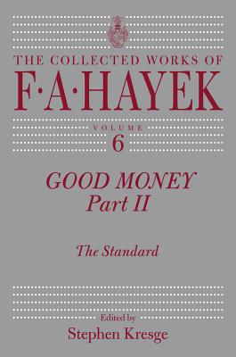 Image for Good Money, Part 2: The Standard (The Collected Works of F. A. Hayek, Vol. 6)