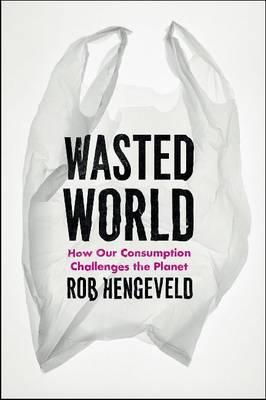 Image for Wasted World: How Our Consumption Challenges the Planet