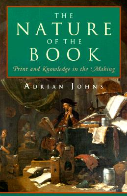 The Nature of the Book: Print and Knowledge in the Making, Johns, Adrian