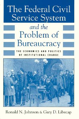Image for The Federal Civil Service System and the Problem of Bureaucracy: The Economics and Politics of Institutional Change (National Bureau of Economic ... on Long-Term Factors in Economic Development)