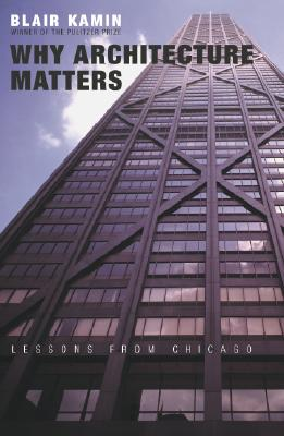 Image for Why Architecture Matters: Lessons from Chicago