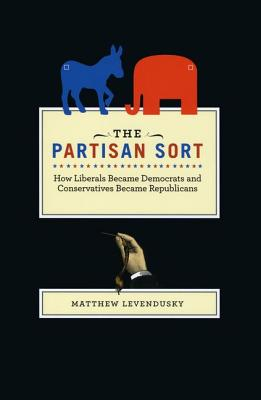 Image for The Partisan Sort: How Liberals Became Democrats and Conservatives Became Republicans (Chicago Studies in American Politics)