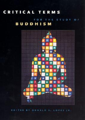 Critical Terms for the Study of Buddhism (Buddhism and Modernity Series)