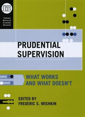 Image for Prudential Supervision: What Works and What Doesn't (National Bureau of Economic Research Conference Report)