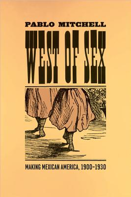 Image for West of Sex: Making Mexican America, 1900-1930