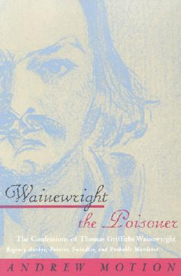Image for Wainewright the Poisoner: The Confessions of Thomas Griffiths Wainewright