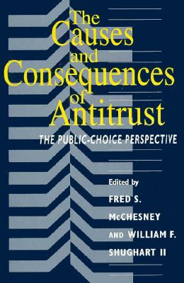 Image for The Causes and Consequences of Antitrust: The Public-Choice Perspective