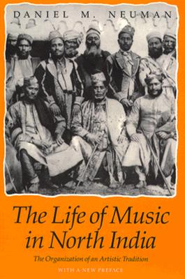 Life of Music in North India: The Organization of, Daniel M. Neuman