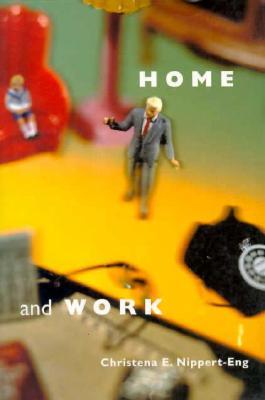Home and Work: Negotiating Boundaries through Everyday Life, Nippert-Eng, Christena E.