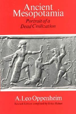 Ancient Mesopotamia: Portrait of a Dead Civilization, Oppenheim, A. Leo; Reiner, Erica