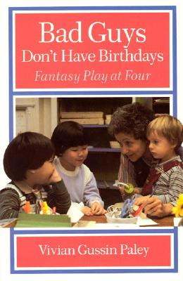 Image for Bad Guys Don't Have Birthdays: Fantasy Play at Four