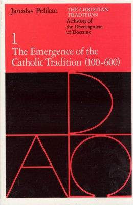 Image for The Christian Tradition: A History of the Development of Doctrine, Volume 1: The Emergence of the Catholic Tradition (100-600)