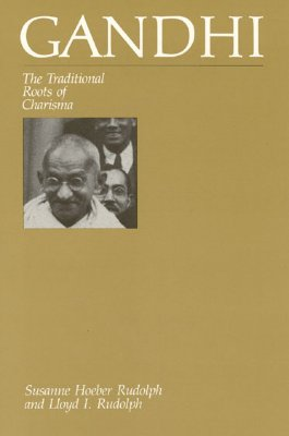Gandhi: The Traditional Roots of Charisma, Rudolph, Susanne Hoeber; Rudolph, Lloyd I.