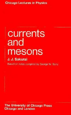 Image for Currents and Mesons (Chicago Lectures in Physics)