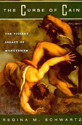 The Curse of Cain: The Violent Legacy of Monotheism, Schwartz, Regina M.