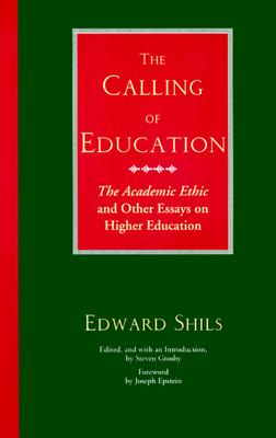 "The Calling of Education: ""The Academic Ethic"" and Other Essays on Higher Education, Shils, Edward"