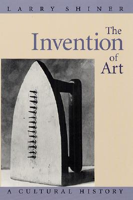 Image for The Invention of Art: A Cultural History