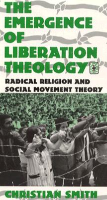 Image for The Emergence of Liberation Theology: Radical Religion and Social Movement Theory