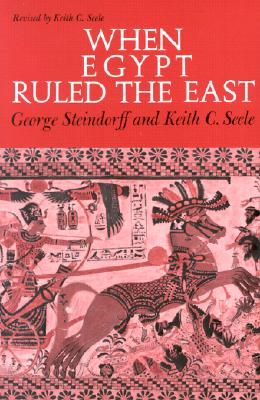 When Egypt Ruled the East (Phoenix Books), George Steindorff; Keith C. Seele