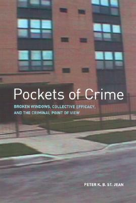Pockets of Crime: Broken Windows, Collective Efficacy, and the Criminal Point of View, Peter K. B. St. Jean  (Author)