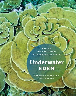 Image for Underwater Eden: Saving the Last Coral Wilderness on Earth
