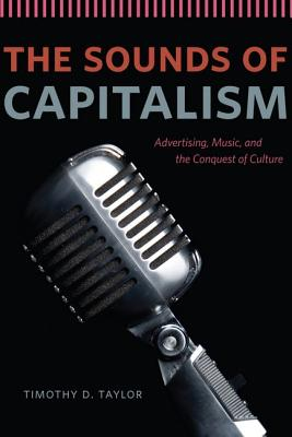 Image for Sounds of Capitalism: Advertising, Music, and the Conquest of Culture