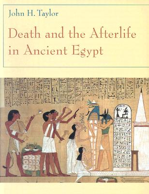 Death and the Afterlife in Ancient Egypt, Taylor, John H