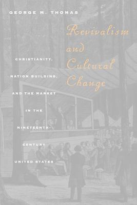 Image for Revivalism and Cultural Change: Christianity, Nation Building, and the Market in