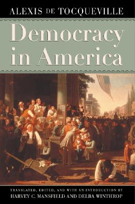 Democracy in America, Alexis de Tocqueville; Harvey C. Mansfield [Translator]; Delba Winthrop [Translator];