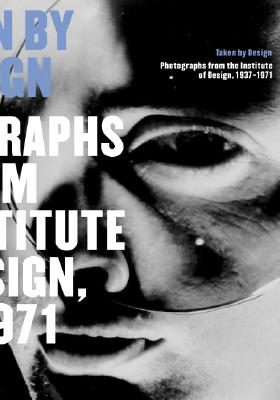 Image for Taken by Design: Photographs from the Institute of Design, 1937-1971