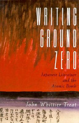 Image for Writing Ground Zero: Japanese Literature and the Atomic Bomb