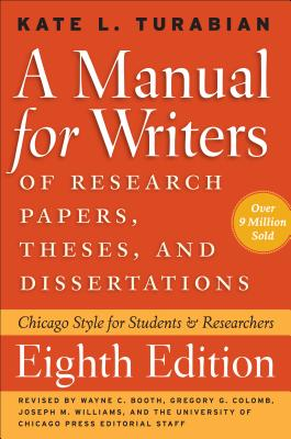 A Manual for Writers of Research Papers, Theses, and Dissertations, Eighth Edition: Chicago Style for Students and Researchers (Chicago Guides to Writing, Editing, and Publishing), Turabian, Kate L.