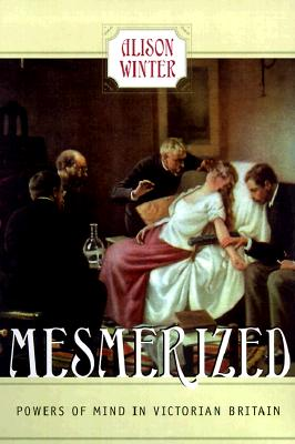 Mesmerized: Powers of Mind in Victorian Britain, Winter, Alison