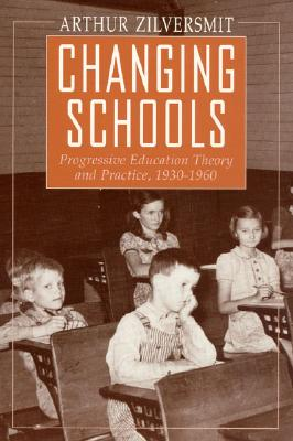 Image for Changing Schools: Progressive Education Theory and Practice, 1930-1960