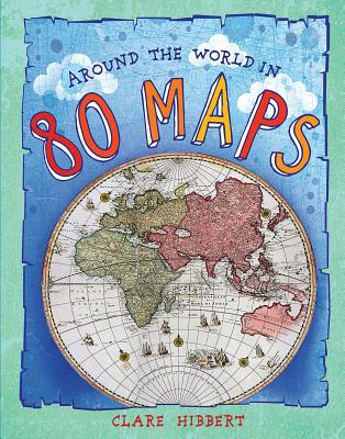 Around the World in 80 Maps, Clare Hibbert