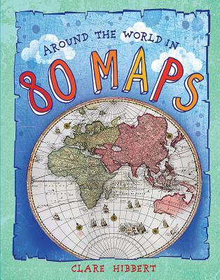 Around the World in 80 Maps, Clare Hibbert