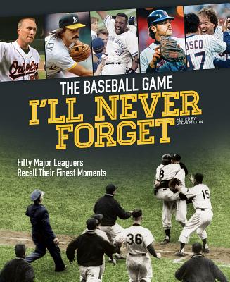 Image for The Baseball Game I'll Never Forget: Fifty Major Leaguers Recall Their Finest Moments