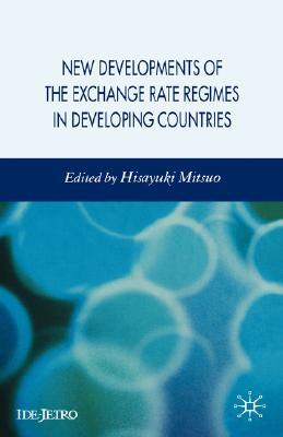 Image for New Developments of the Exchange Rate Regimes in Developing Countries (IDE-JETRO Series)