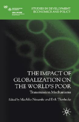 Image for The Impact of Globalization on the World's Poor: Transmission Mechanisms (Studies in Development Economics and Policy)