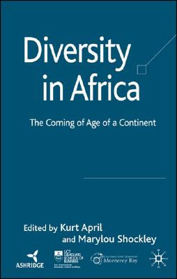 Diversity in Africa: The Coming of Age of a Continent, April, Kurt; Shockley, Marylou