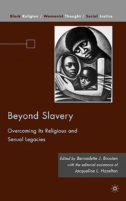 Beyond Slavery: Overcoming Its Religious and Sexual Legacies (Black Religion/Womanist Thought/Social Justice), Hazelton, Jacqueline L.