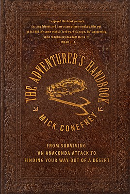 Image for The Adventurer's Handbook: From Surviving an Anaconda Attack to Finding Your Way Out of a Desert