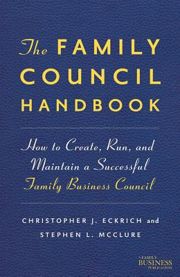 The Family Council Handbook: How to Create, Run, and Maintain a Successful Family Business Council (A Family Business Publication), NA, NA