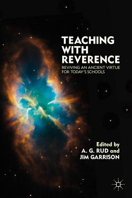 Teaching with Reverence: Reviving an Ancient Virtue for Today's Schools, Rud, A. G.; Garrison, Jim