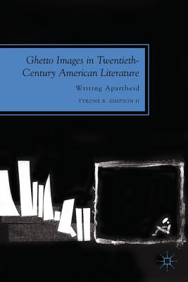Ghetto Images in Twentieth-Century American Literature: Writing Apartheid (Future of Minority Studies), Tyrone R. Simpson II (Author)