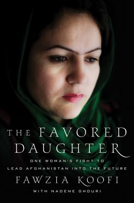 "The Favored Daughter: One Woman's Fight to Lead Afghanistan into the Future, ""Koofi, Fawzia, Ghouri, Nadene"""