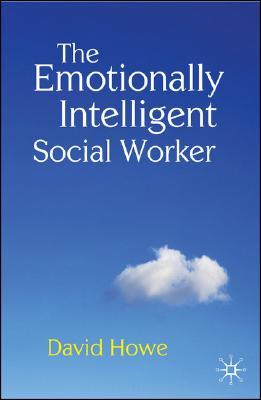 The Emotionally Intelligent Social Worker, Howe, David