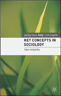 Key Concepts in Sociology (Palgrave Key Concepts), Roberts, Kenneth
